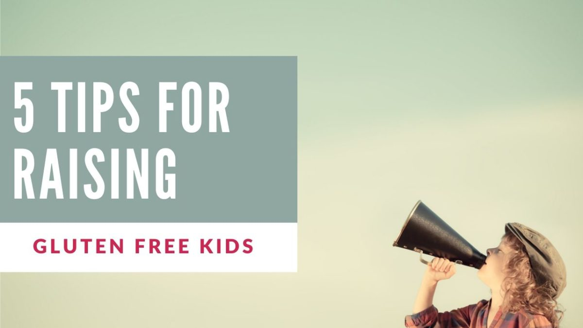 5 tips for raising gluten free kids