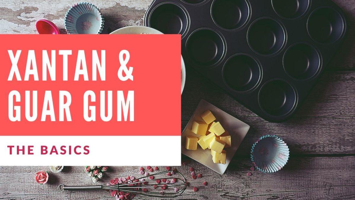 The Basics of Guar Gum & Xanthan Gum